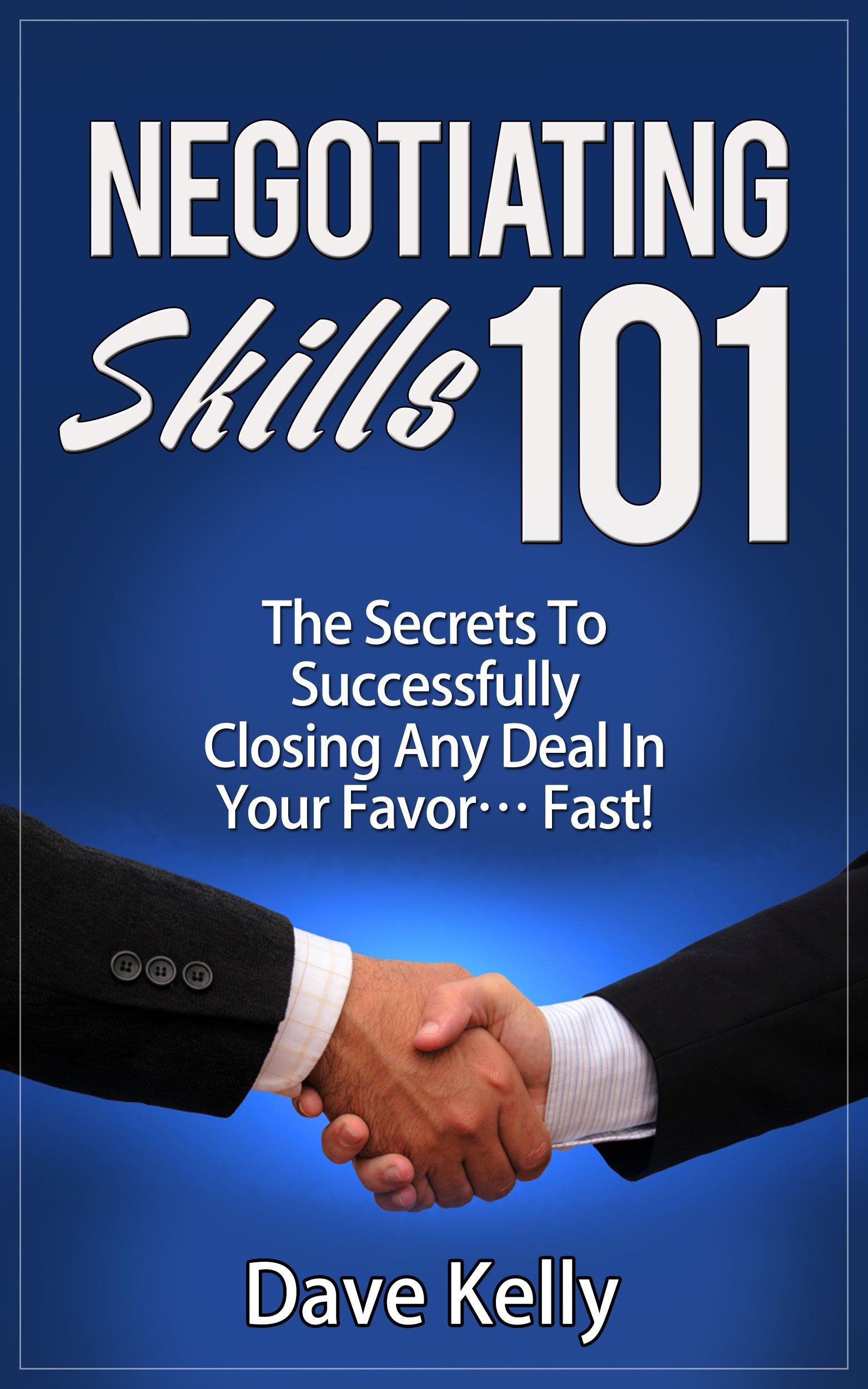 Negotiating Skills 101 - Successfully Close Any Deal