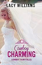 Cowboy Charming: contemporary fairy tale romance (Cowboy Fairytales Book 2)