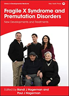 Fragile X Syndrome and Premutation Disorders: New Developments and Treatments (Clinics in Developmental Medicine)