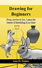 Drawing for Beginners.: From Novice to Pro. Learn the basics of sketching in no time! (Sketching for beginners Book 1) (English Edition)