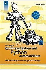 Routineaufgaben mit Python automatisieren: Praktische Programmierlösungen für Einsteiger (German Edition) Kindle Edition