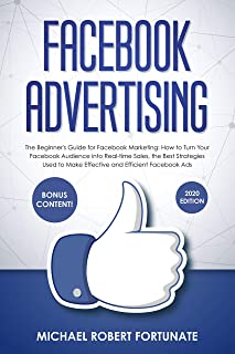 Facebook Advertising: The Beginner's Guide for Facebook Marketing: How to Turn Your Facebook Audience into Real-time Sales, the Best Strategies Used to ... Facebook Ads. (Social Media Marketing 4)