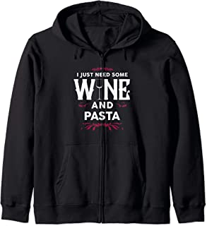I Just Need Some Wine and Pasta Italian Food Funny Gift Zip Hoodie