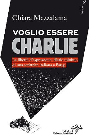 Voglio essere Charlie: La libertà despressione: diario minimo di una scrittrice italiana a Parigi