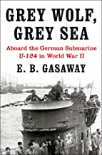Grey Wolf, Grey Sea: Aboard the German Submarine U-124 in World War II