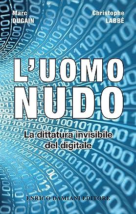 Luomo nudo: La dittatura invisibile del digitale (logiche)