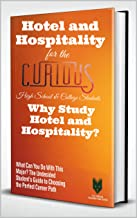 Hotel and Hospitality Management for the Curious High School & College Students: Why Study Hotel and Hospitality Management? (What Can You Do With This ... Guide to Choosing the Perfect Career Path)