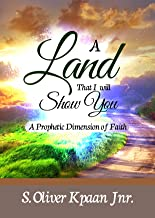 A Land That I Will Show You: A Prophetic Dimension of Faith