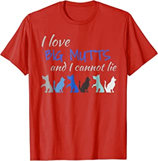 I Love Big Mutts and I Cannot Lie Dog Lovers Mutt T-Shirt