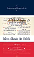 The Origins and Iconization of the Bill of Rights (Constitutional Discourse Series Book 3)