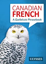 Canadian French - A Québécois Phrasebook (French Edition)