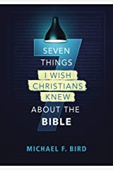 Seven Things I Wish Christians Knew about the Bible Kindle Edition