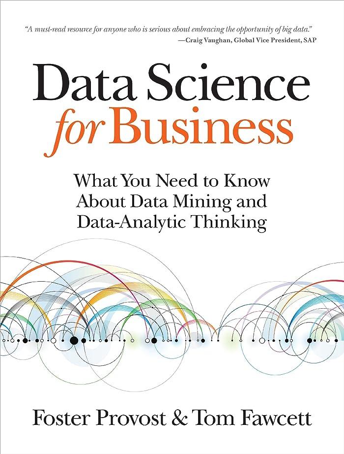 特権的と闘う満足できるData Science for Business: What You Need to Know about Data Mining and Data-Analytic Thinking (English Edition)