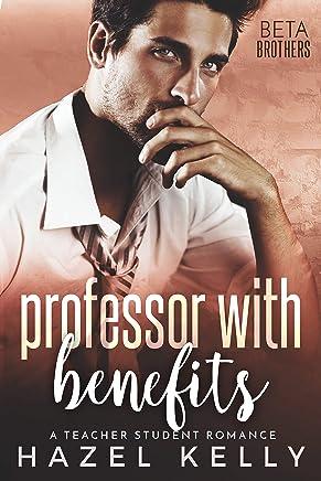 Professor With Benefits: A Teacher Student Romance (Beta Brothers #3)