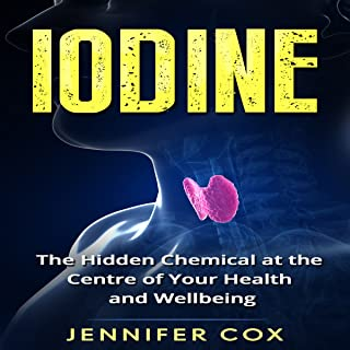 Iodine: The Hidden Chemical at the Center of Your Health and Well-being