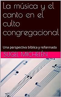 La música y el canto en el culto congregacional: Una perspectiva bíblica y reformada (Liturgia nº 2) (Spanish Edition)