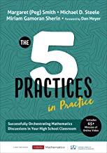 The Five Practices in Practice [High School]: Successfully Orchestrating Mathematics Discussions in Your High School Class...