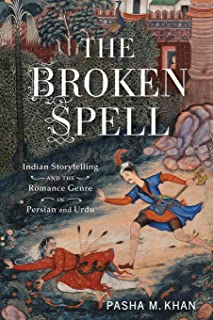 The Broken Spell: Indian Storytelling and the Romance Genre in Persian and Urdu (Series in Fairy-Tale Studies)