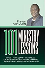 101 MINISTRY LESSONS: What I have Learnt in 20 Years Of Walking With God, Empowering, Moving And Mingling With Leaders Kindle Edition