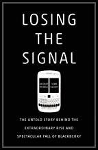 Losing the Signal: The Untold Story Behind the Extraordinary Rise and Spectacular Fall of BlackBerry