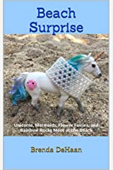 Beach Surprise: Unicorns, Mermaids, Flower Fairies, and Rainbow Rocks Meet at the Beach Kindle Edition
