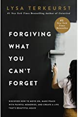 Forgiving What You Can't Forget: Discover How to Move On, Make Peace with Painful Memories, and Create a Life That's Beautiful Again Kindle Edition