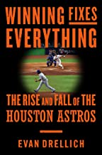 Winning Fixes Everything: The Rise and Fall of the Houston Astros