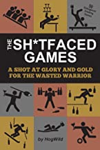 The Sh*tfaced Games: A Shot at Glory and Gold for the Wasted Warrior (English Edition)