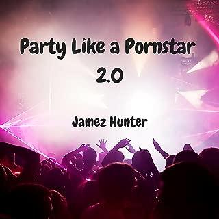 Party Like a Pornstar 2.0 [Explicit]