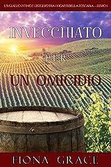 Invecchiato per un Omicidio (Un Giallo Intimo tra i Vigneti della Toscana—Libro 1) Formato Kindle