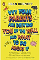 Why Your Parents Are Driving You Up the Wall and What To Do About It: THE BOOK EVERY TEENAGER NEEDS TO READ Kindle Edition