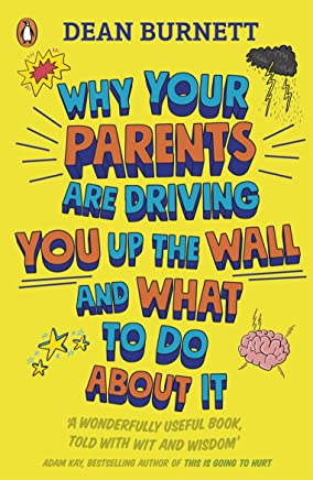 Why Your Parents Are Driving You Up the Wall and What To Do About It: THE BOOK EVERY TEENAGER NEEDS TO READ (English Edition)