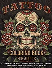 Tattoo Coloring Book For Adults: A Coloring Book For Adult Relaxation With Beautiful Modern Tattoo Designs Such As Sugar Skulls, Guns, Roses and More!