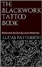 The Blackwork Tattoo Book: Blackwork designs by Lucas Patterson (Tattoo Designs Book 2) (English Edition)