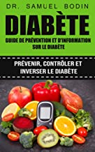 Diabète: Guide de prévention et d'information sur le diabète (prévenir, contrôler et inverser le diabète)