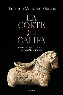 La corte del califa: Cuatro años en la Córdoba de los omeyas (Spanish Edition)
