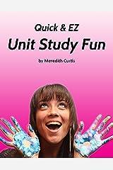 Quick & EZ Unit Study Fun Kindle Edition