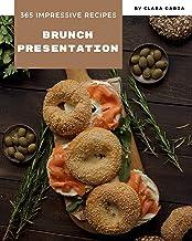 365 Impressive Brunch Presentation Recipes: The Best-ever of Brunch Presentation Cookbook (English Edition)