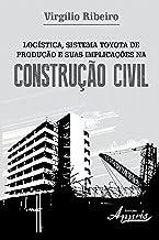 Logística, sistema toyota de produção e suas implicações na construção civil (Administração e Gestão - Administração de Em...