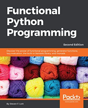 Functional Python Programming: Discover the power of functional programming, generator functions, lazy evaluation, the built-in itertools library, and monads, 2nd Edition