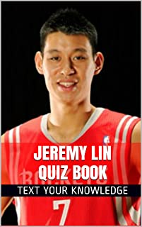 Jeremy Lin Quiz Book - 70 Fun & Fact Filled Questions About Houston Rockets Point Guard Jeremy Linsanity Lin