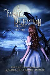 A Twisted Rejection Part Two: A Rejected Mates Anthology Kindle Edition