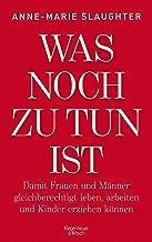 Was noch zu tun ist: Damit Frauen und Männer gleichberechtigt leben, arbeiten und Kinder erziehen können (German Edition)