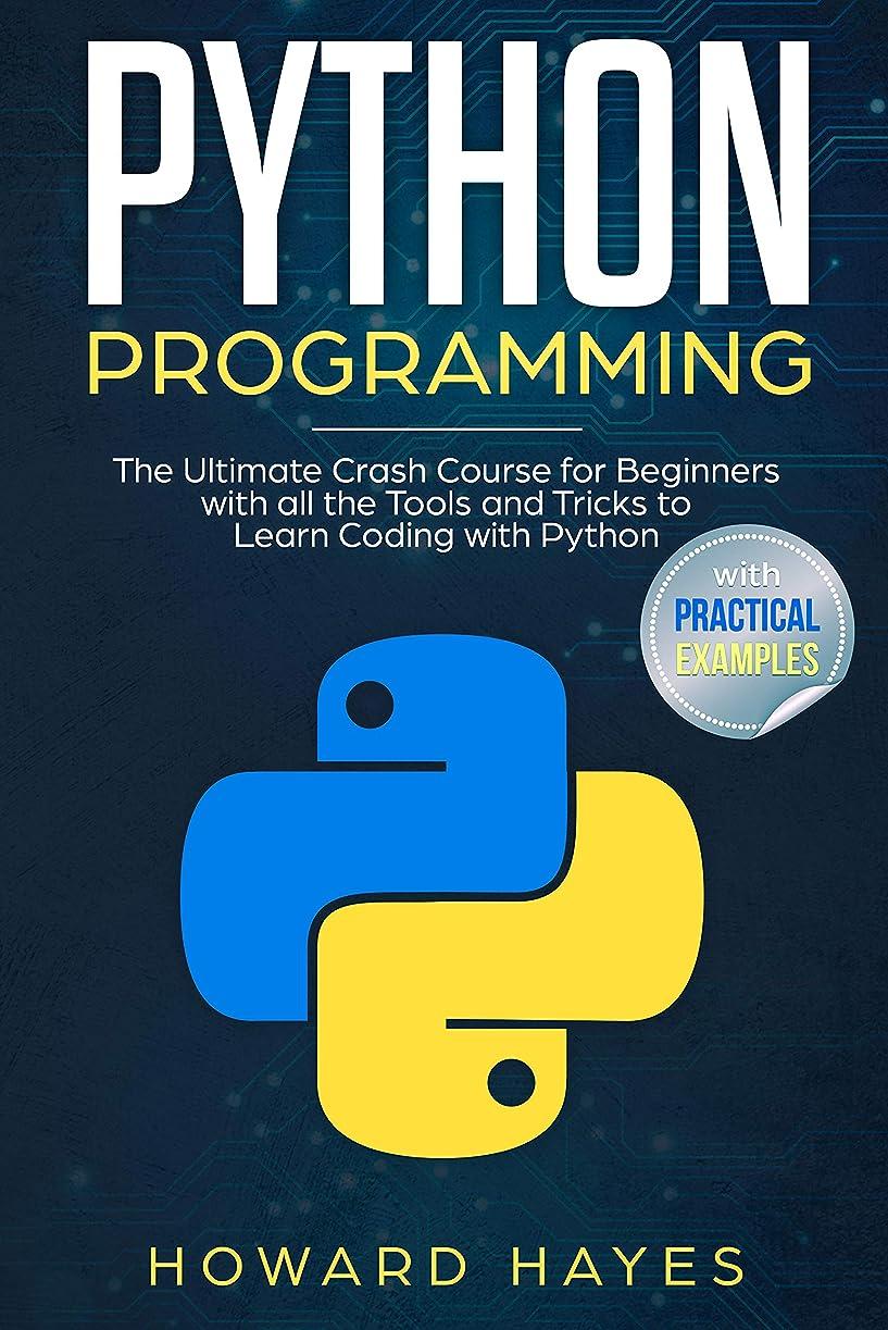 プロペラスチールシチリアPython Programming: The Ultimate Crash Course for Beginners with all the Tools and Tricks to Learn Coding with Python (with Practical Examples) (English Edition)
