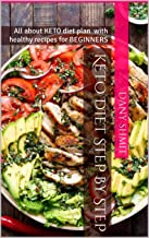 Keto Diet Step by Step: All about KETO diet plan with healthy recipes for BEGINNERS