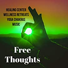 Free Thoughts - Healing Center Wellness Retreats Yoga Chakras Music with Natural Instrumental Soothing Sounds