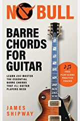 No Bull Barre Chords for Guitar: Learn and Master the Essential Barre Chords that all Guitar Players Need Kindle Edition