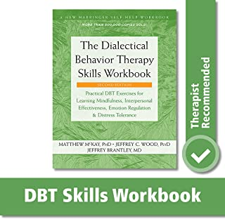 The Dialectical Behavior Therapy Skills Workbook: Practical DBT Exercises for Learning Mindfulness, Interpersonal Effectiv...