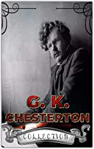 G. K. Chesterton Collection (Annotated): 40 Complete Works Including The Innocence of Father Brown, Wisdom of Father Brown, The Man Who Knew Too Much, The Man Who Was Thursday, And More