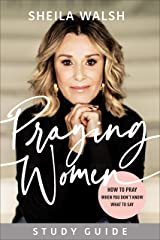 Praying Women Study Guide: How to Pray When You Don't Know What to Say Kindle Edition